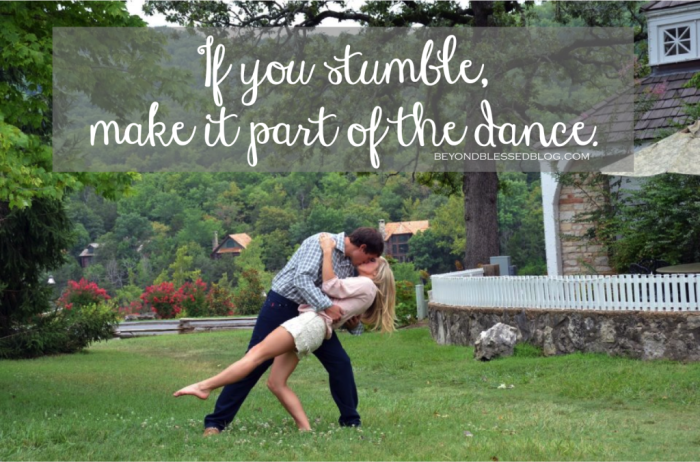 if you stumble Make it part of your dance beyond blessed